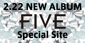 2.22 NEW ALBUM「FIVE」Special Site
